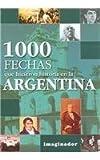 1000 fechas hicieron historia /Argentina (Spanish Edition)