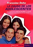 La causa de los adolescentes / The Cause of Adolescents (Spanish Edition) (8449315395) by Francoise Dolto