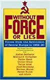 Without Force or Lies: Voices from the Revolution of Central Europe in 1989-90