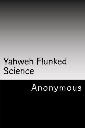 Anonymous - Yahweh Flunked Science (English Edition)