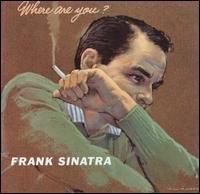 Where Are You?, Sinatra, Frank