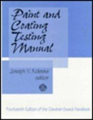 Paint and Coating Testing Manual: Fourteenth Edition of the Gardner-Sward Handbook (Astm Manual Series)
