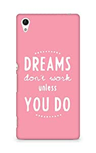 AMEZ dreams dont work unless you do Back Cover For Sony Xperia Z4