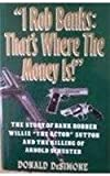 "I Rob Banks: That's Where the Money Is!"" : The Story of Bank Robber Willie ""the Actor"" Sutton and the Killing of Arnold Schuster"