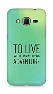 AMEZ to live will be an awfully big adventure Back Cover For Samsung Galaxy Core Prime