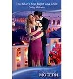 Cathy Williams The Italian's One-Night Love-Child (Mills & Boon Hardback Romance)