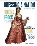 Petticoats and Frock Coats: Revolution and Victorian-Age Fashions from the 1770s to 1860s (Dressing a Nation: The History of U.S. Fashion) written by Cynthia Overbeck Bix