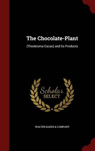 The Chocolate-Plant: (Theobroma Cacao) and Its Products