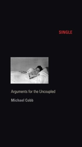 Single: Arguments for the Uncoupled (Sexual Cultures)