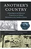 Anothers Country: Archaeological and Historical Perspectives on Cultural Interactions in the Southern Colonies