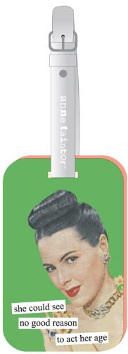 she could see no good reason to act her age Luggage Tag by Anne Taintor
