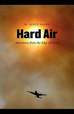 [(Hard Air: Adventures from the Edge of Flying )] [Author: W. Scott Olsen] [Apr-2008]