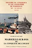 Histoire du commerce et de l'industrie de Marseille XIXème-XXème siècles, tome 3 : Marseille-sur-Fos, ou, La conquete de l'ouest...