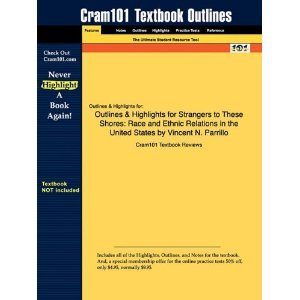 (Studyguide for) Strangers to These Shores Race and Ethnic Relations in the United States - 9th edition (Cram101 Textbook Outlines)