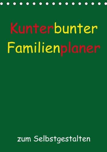 Kunterbunter Familienplaner (Tischkalender 2015 DIN A5 hoch): Ein farbenfroher Kalender zum Selbstgestalten mit viel Platz für Eintragungen gemeinsamer Unternehmungen! (Tischkalender, 14 Seiten), Buch