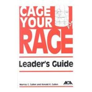 Cage Your Rage: Leaders Guide: Murray C. Cullen, Ronald R
