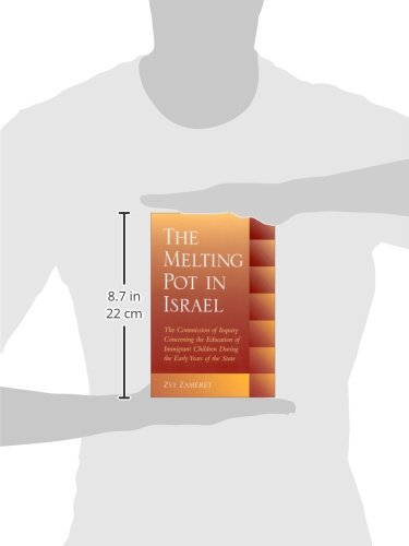 The Melting Pot in Israel: The Commission of Inquiry Concerning the Education of Immigrant Children during the Early Years of the State (Suny Series in Israeli Studies)