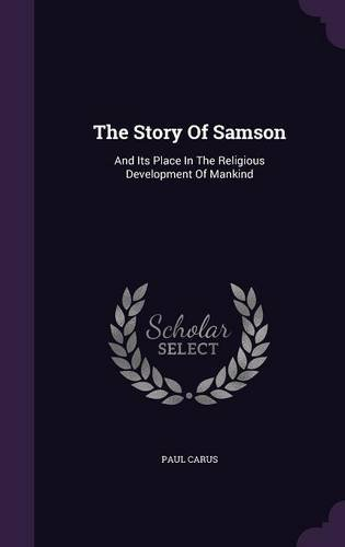 The Story Of Samson: And Its Place In The Religious Development Of Mankind