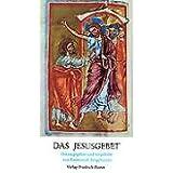 Das Jesusgebet: Anleitung zur Anrufung des Namen Jesus. Von einem Mönch der Ostkirche