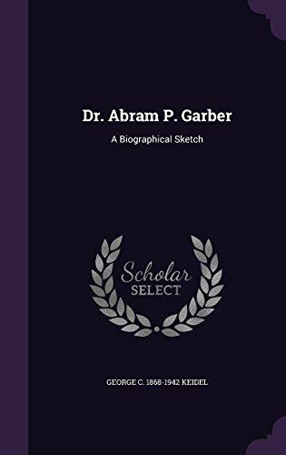 Dr. Abram P. Garber: A Biographical Sketch