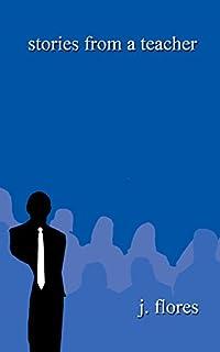 (FREE on 1/7) Stories From A Teacher by J. Flores - http://eBooksHabit.com