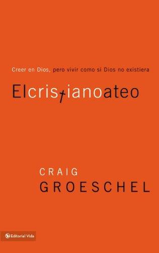 El cristiano ateo: Creer en Dios, pero vivir como si Dios no existiera (Spanish Edition)