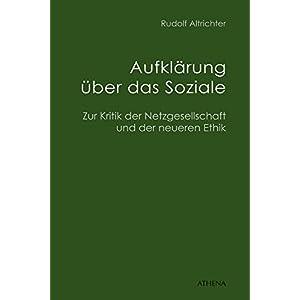 Aufklärung über das Soziale: Zur Kritik der Netzgesellschaft und der neueren Ethik (Beiträge zur