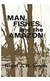 img - for Man, Fishes, and the Amazon book / textbook / text book