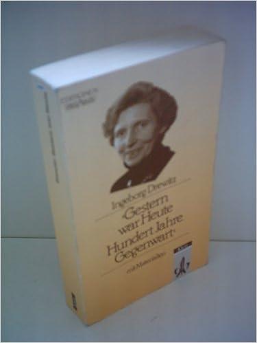 Ingeborg Drewitz - Gestern war Heute - Hundert Jahre Gegenwart