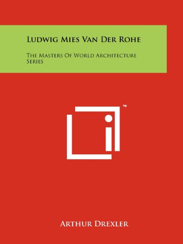 Ludwig Mies Van Der Rohe: The Masters Of World Architecture Series
