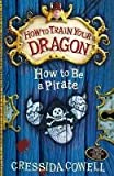 Cressida Cowell How To Be a Pirate (How To Train Your Dragon)