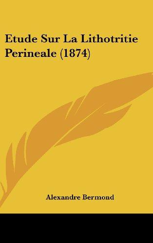 Etude Sur La Lithotritie Perineale (1874)