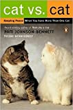 img - for Cat vs. Cat: Keeping Peace When You Have More Than One Cat by Pam Johnson-Bennett book / textbook / text book