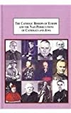The Catholic Bishops of Europe and the Nazi Persecutions of Catholics and Jews