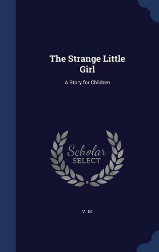 The Strange Little Girl: A Story for Children