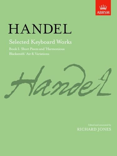 Selected Keyboard Works, Book I: Short Pieces and 'Harmonious Blacksmith' Air & Variations: Short Pieces and