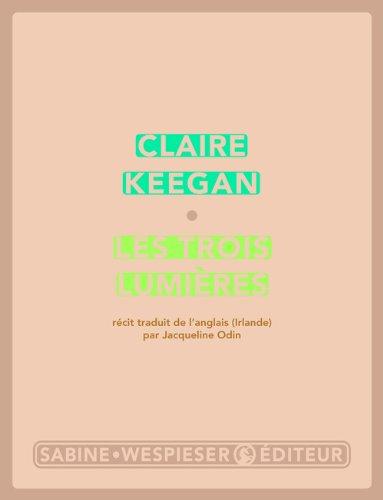 Les trois lumières - Claire Keegan