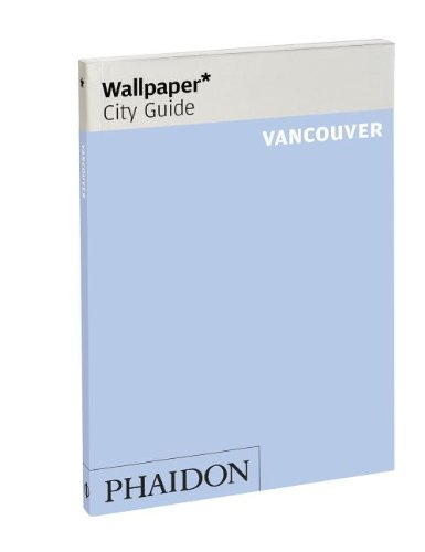 Wallpaper* City Guide Vancouver (Wallpaper City Guides)