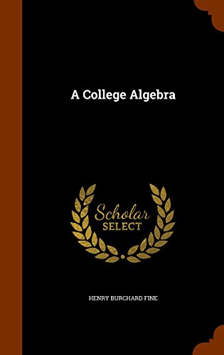 A College Algebra, by Henry Burchard Fine