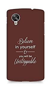 AMEZ believe in yourself and you will be unstoppable Back Cover For LG Nexus 5