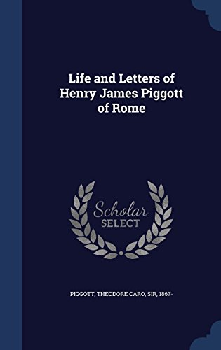 Life and Letters of Henry James Piggott of Rome