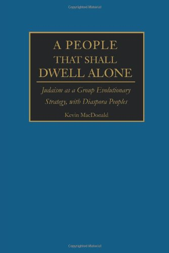 A People That Shall Dwell Alone: Judaism as a Group Evolutionary Strategy, with Diaspora Peoples: Kevin MacDonald: 9780595228386: Amazon.com: Books