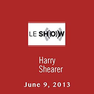 Le Show, June 09, 2013 | [Harry Shearer]