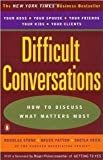 DIFFICULT CONVERSATIONS - How to Discuss What Matters Most. (014028852X) by Douglas Stone, Bruce Patton and Sheila Heen of the Harvard Negotiation Project