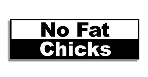 No Fat Chicks - Car Bumper Sticker / Auto Aufkleber / Bedroom Door Sign Decal - Naughty Funny