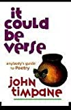 img - for It Could Be Verse: Anyboday's Guide to Poetry by Timpane, John (1995) Paperback book / textbook / text book