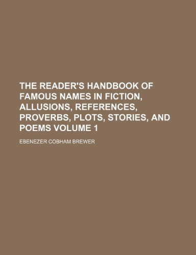 The reader's handbook of famous names in fiction, allusions, references, proverbs, plots, stories, and poems Volume 1