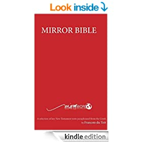 Mirror Bible: A selection of key New Testament texts paraphrased from the Greek