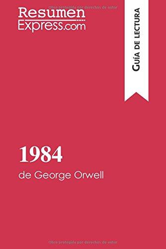 1984 de George Orwell (Guia de lectura): Resumen Y Analisis Completo  [Resumenexpress.Com, .] (Tapa Blanda)