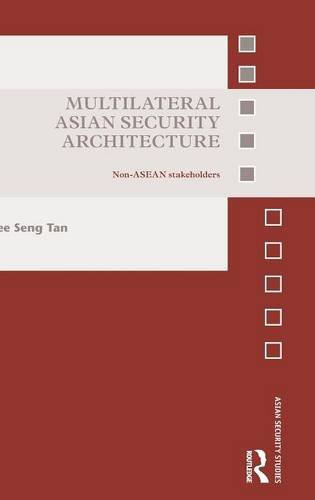 Multilateral Asian Security Architecture: Non-ASEAN Stakeholders (Asian Security Studies)